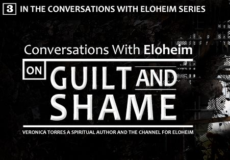 Drop the guilt and shame! Eloheim explains how!