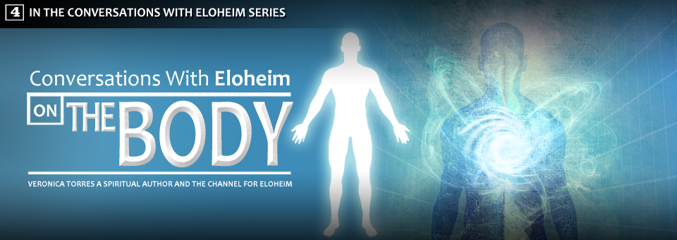 Conversations with Eloheim: The body